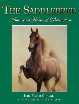 The Saddlebred: Americas Horse of Distinction Judy Fisher Oetinger