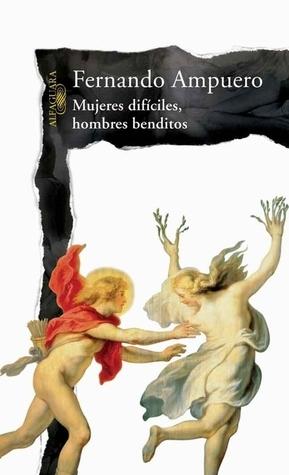 Mujeres difíciles, hombres benditos  by  Fernando Ampuero