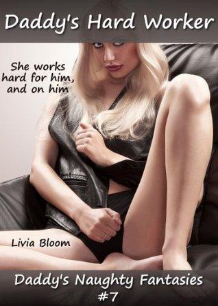 Daddys Hard Worker (Daddys Naughty Fantasies #7) Livia Bloom