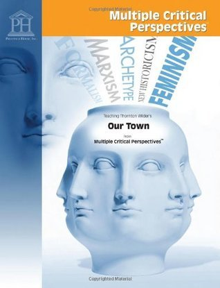 Our Town: Multiple Critical Perspectives  by  Thornton Wilder