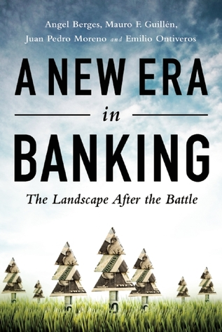 A New Era in Banking: The Landscape After the Battle  by  Angel Berges