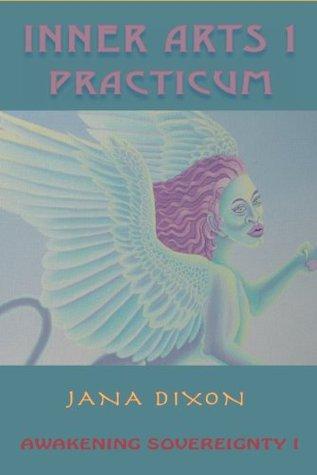 Inner Arts 1 ~ Practicum: Exercises for Kundalini Awakening and Sovereignty Jana Dixon