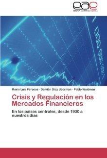 Crisis y Regulacion En Los Mercados Financieros  by  Mario Luis Perossa