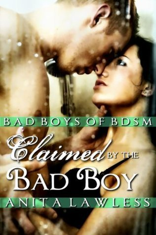 Claimed  by  the Bad Boy: Bad Boys of BDSM (Vol. 2. BDSM Romance with Menage Scenes.) by Anita Lawless