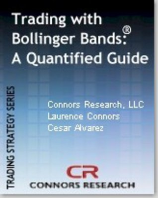 Trading with Bollinger Bands ® - A Quantified Guide (Connors Research Trading Strategy Series)  by  Cesar Alvarez