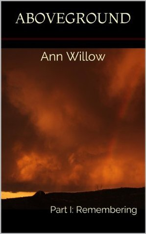 Aboveground, Part I: Remembering Ann Willow