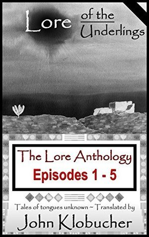 The Lore Anthology: Lore of the Underlings: Episodes 1 - 5  by  John Klobucher
