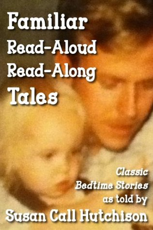 Familiar Read-Aloud, Read-Along Tales: Classic Bedtime Stories  by  Susan Call Hutchison
