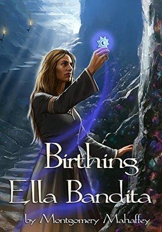 Birthing Ella Bandita (Ella Bandita and the Wanderer Book 1)  by  Montgomery Mahaffey