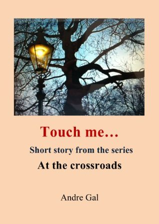 Touch me... - short story 4  by  Andre Gal