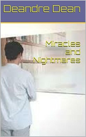 Miracles and Nightmares  by  Deandre Dean