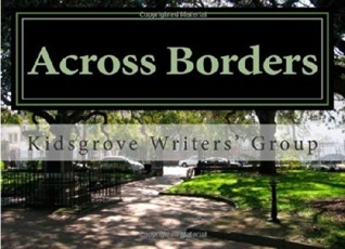 Across Borders: KWG poems and stories: 1 Kidgsgrove Writers Group