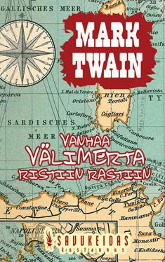 Vanhaa Välimerta ristiin rastiin  by  Mark Twain