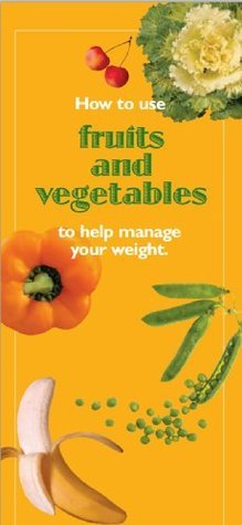 How to use fruits and vegetables to help manage your weight.  by  Department of Health and Human Services Centers for Disease Control and Prevention