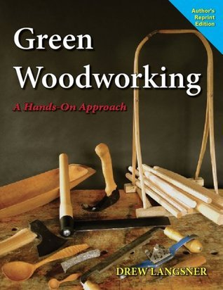 Green Woodworking - A Hands-On Approach  by  Drew Langsner