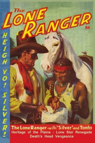 The Lone Ranger #4: Heritage of the Plains, Lone Star Renegade, and Deaths Head Vengeance  by  Fran Striker