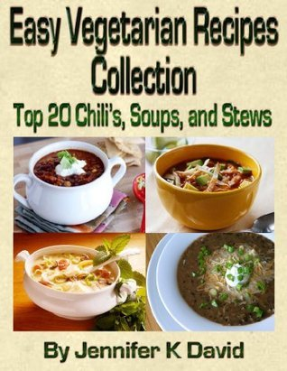 Z Easy Vegetarian Recipes Collection - Top 20 Chilis, Soups and Stews Jennifer K David
