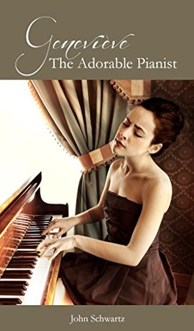Genevieve the Adorable Pianist (Some Women I Have Known Book 5)  by  John  Schwartz