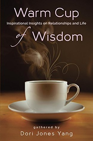 Warm Cup of Wisdom: Inspirational Insights on Relationships and Life Dori Jones Yang