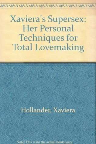 Xavieras Supersex: Her Personal Techniques for Total Lovemaking  by  Xaviera Hollander