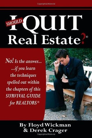 Should I Quit Real Estate: Dealing With The Frustrations Of Being A Real Estate Agent Floyd Wickman