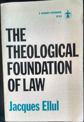 The Theological Foundation of Law  by  Jacques Ellul
