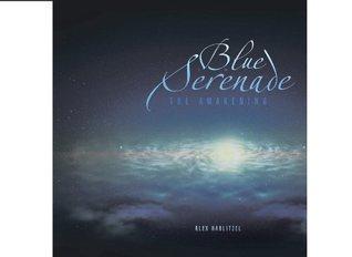Blue Serenade: The Awakening  by  Alex Hablitzel
