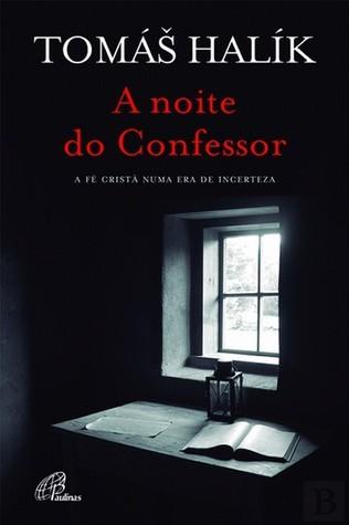 A Noite do Confessor - A fé cristã numa era de incerteza  by  Tomáš Halík