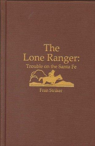 Lone Ranger: Trouble on Santa Fe  by  Fran Striker