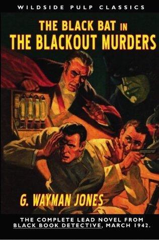 The Black Bat in The Blackout Murders: Wildside Pulp Classics  by  G. Wayman Jones