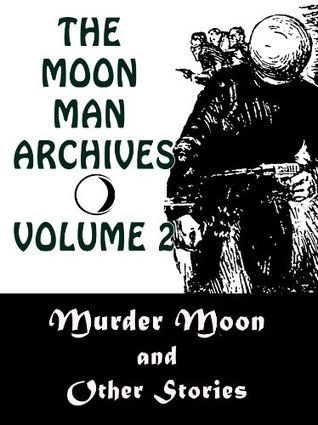 The Moon Man Archives, Volume 2: Murder Moon and Other Stories  by  Frederick C. Davis