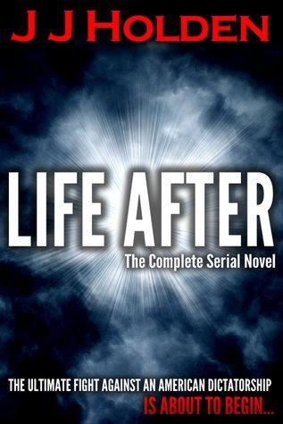 Life After: THE COMPLETE SERIAL NOVEL (Episodes 1-20)  by  J.J. Holden