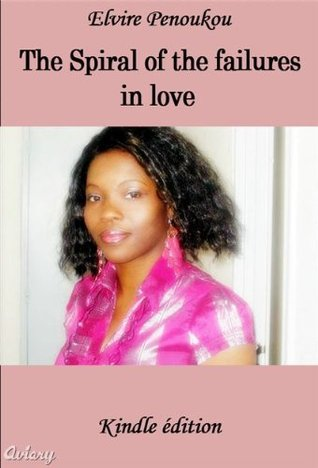 The Spiral of the Failures in Love  by  Elvire Penoukou