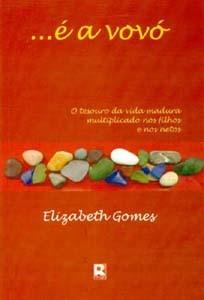 ...é a vovó: o tesouro da vida madura multiplicado nos filhos e nos netos  by  Elizabeth Gomes