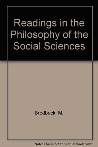 Readings In Philosophy Of The Social Sciences  by  May Brodbeck