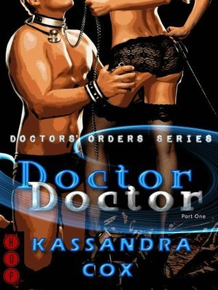 Doctor, Doctor Part One  by  Kassandra Cox
