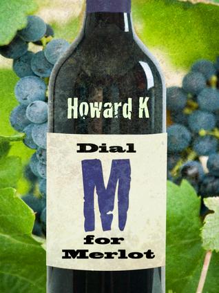 Dial M for Merlot Howard  K.