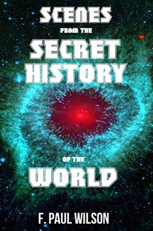 Scenes from the Secret History  by  F. Paul Wilson