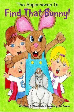 The Super Heroes In: FIND THAT BUNNY!!  by  M.J. Daley-Prado