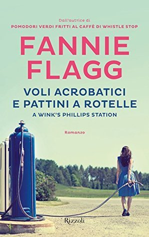 Voli acrobatici e pattini a rotelle a Winks Phillips Station  by  Fannie Flagg