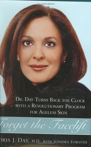 Forget the Facelift: Dr. Day Turns Back the Clock with a Revolutionary Program for Ageless Skin Doris J. Day