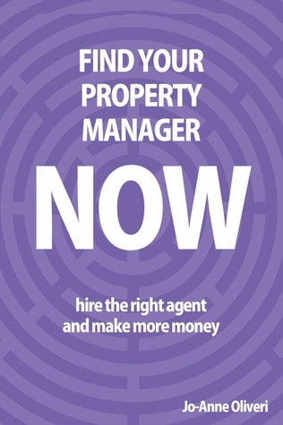 Find Your Property Manager Now: Hire the right agent and make more money Jo-Anne Oliveri