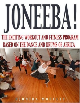 Joneeba! The African Dance Workout  by  A. Djoniba Mouflet