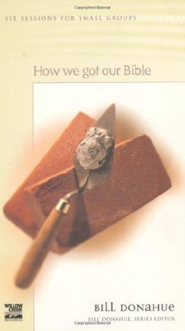 Foundations: How We Got Our Bible (Bible 101 Series) Bill Donahue