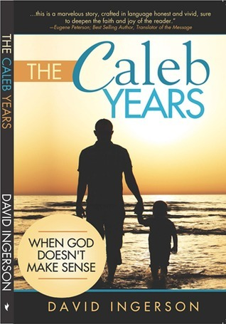 The Caleb Years: When God Doesnt Make Sense  by  David  Ingerson