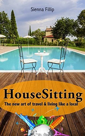 House Sitting - the new art of travel and living like a local Sienna Fillip