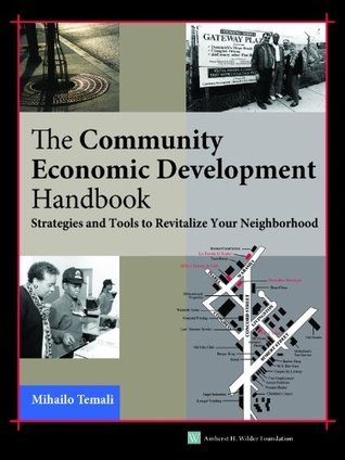 The Community Economic Development Handbook: Strategies and Tools to Revitalize Your Neighborhood Mihailo Temali