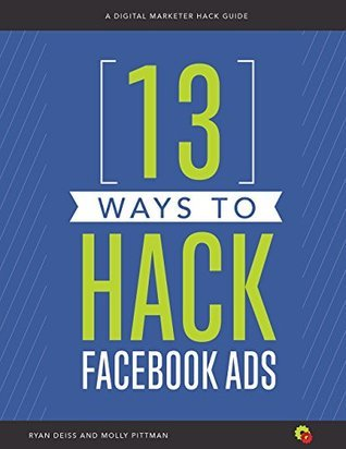 13 Ways to Hack Facebook Ads: A Digital Marketer Hack Guide Ryan Deiss