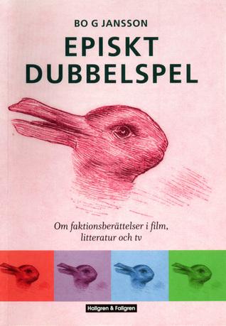 Episkt Dubbelspel: Om faktionsberättelser i film, litteratur och tv  by  Bo G Jansson