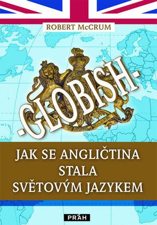 Globish: Jak se angličtina stala světovým jazykem  by  Robert McCrum